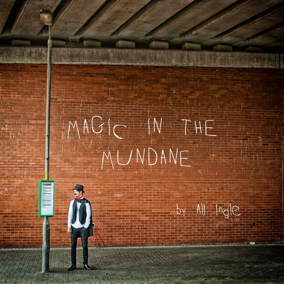 Ali Ingle - Magic in the Mundane