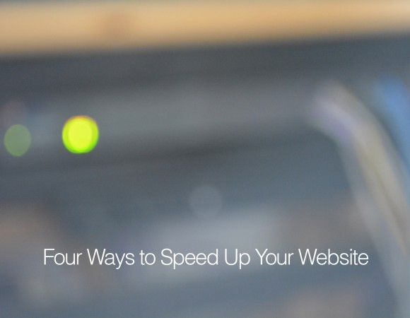 Four Things You Can Do Today to Increase Your Website's Performance