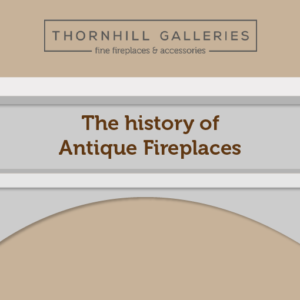 The History of Antique Fireplaces