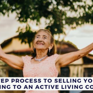 Our 5-step Process to Selling Your Home and Moving to an Active Living Community