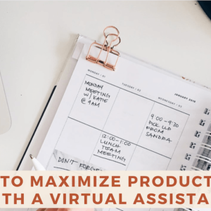 How to Maximize Productivity with a Virtual Assistant
